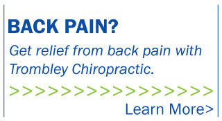 Back pain? Get relief from back pain with Trombley Chiropractic.